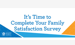 It's time to take your Family Satisfaction Survey